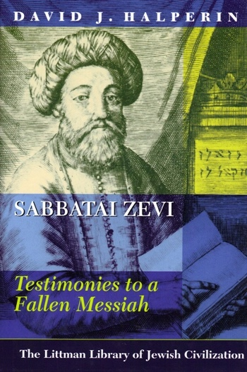 David J. Halperin: SABBATAI ZEVI. Testimonies to a Fallen Messiah, The Littman Library of Jewish Civilization 2007