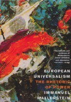 Wallerstein, Immanuel: European Universalism. The Rhetorik of Power. New York: The New Press 2006.